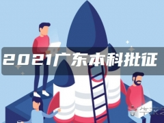 2021广东本科批征集志愿录取时间公布